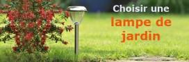 Les lampes solaires de jardin : que valent-elles, comment les choisir ?